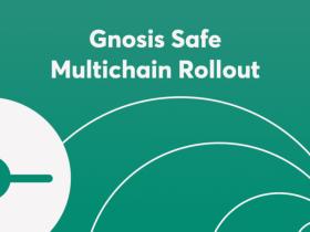 Gnosis safe将创建一个多链以太坊生态系统,并支持所有与EVM兼容的网络